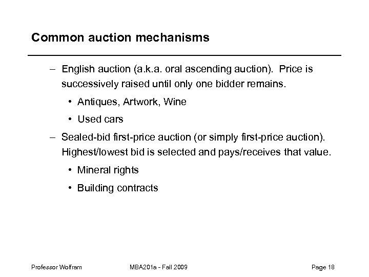 Common auction mechanisms – English auction (a. k. a. oral ascending auction). Price is