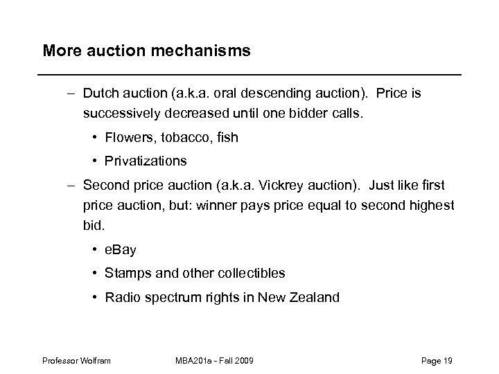 More auction mechanisms – Dutch auction (a. k. a. oral descending auction). Price is