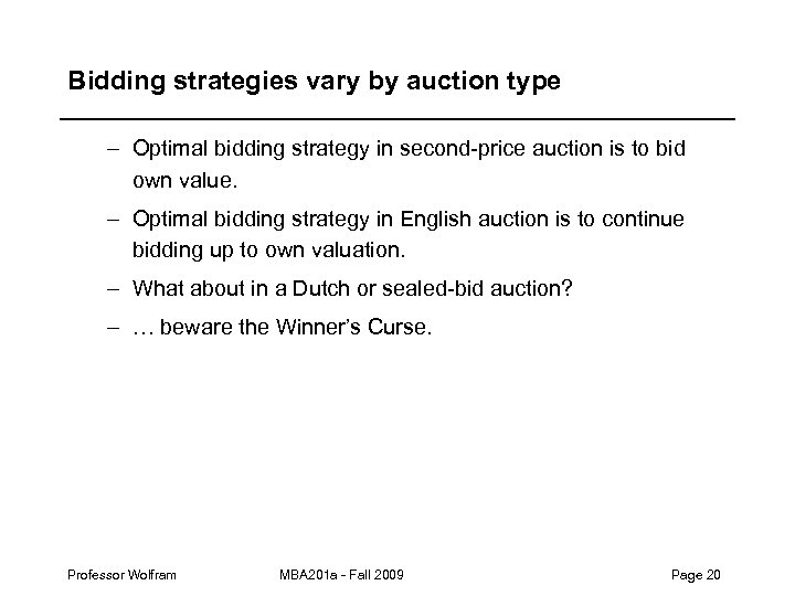 Bidding strategies vary by auction type – Optimal bidding strategy in second-price auction is