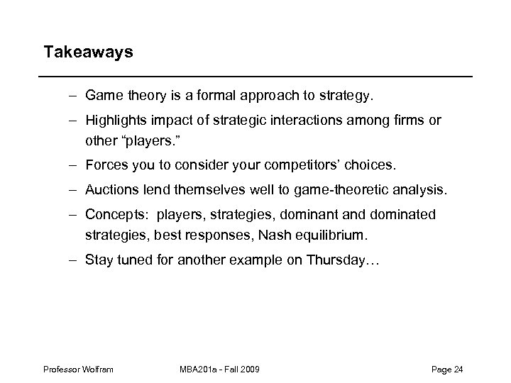 Takeaways – Game theory is a formal approach to strategy. – Highlights impact of
