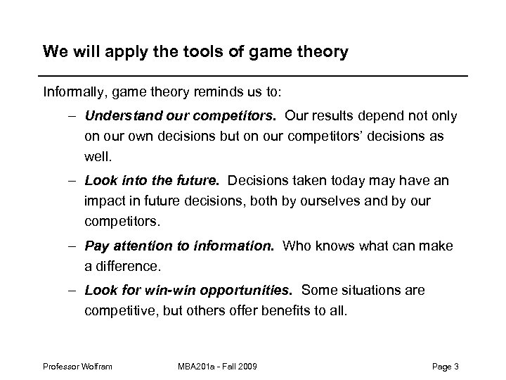 We will apply the tools of game theory Informally, game theory reminds us to: