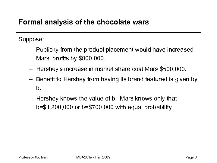 Formal analysis of the chocolate wars Suppose: – Publicity from the product placement would