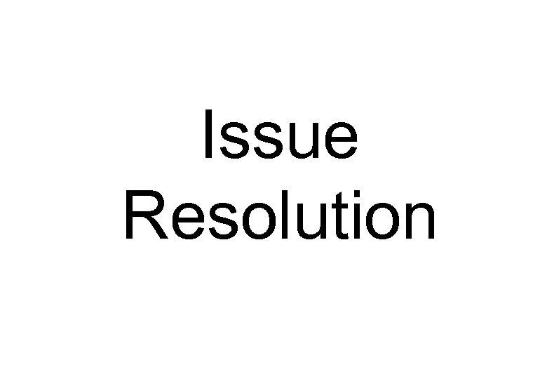 Issue Resolution