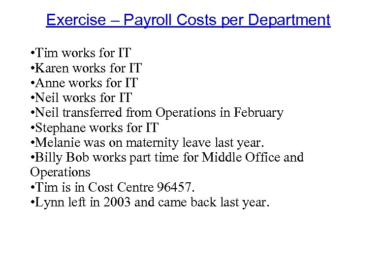 Exercise – Payroll Costs per Department • Tim works for IT • Karen works