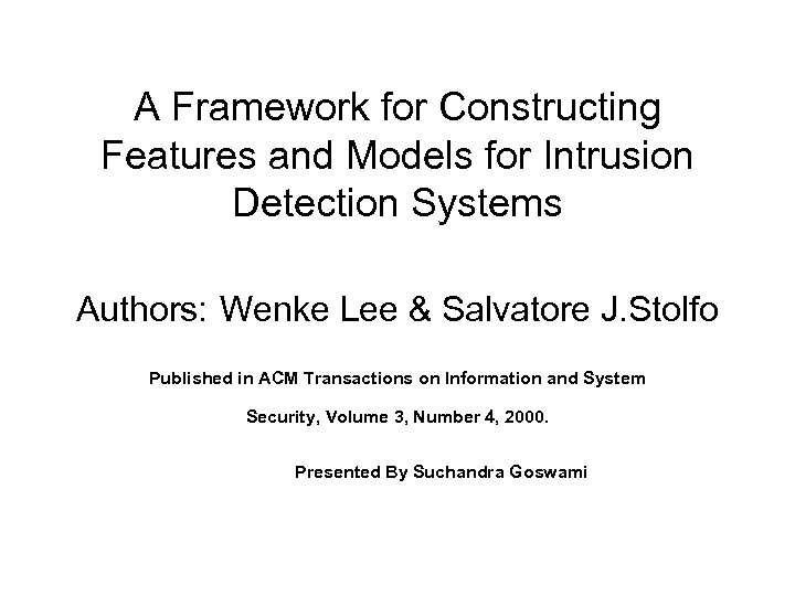 A Framework for Constructing Features and Models for Intrusion Detection Systems Authors: Wenke Lee
