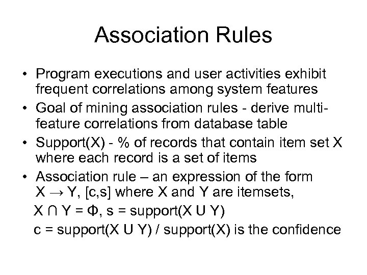 Association Rules • Program executions and user activities exhibit frequent correlations among system features