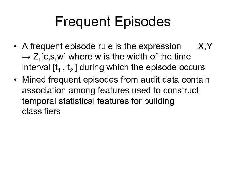 Frequent Episodes • A frequent episode rule is the expression X, Y → Z,