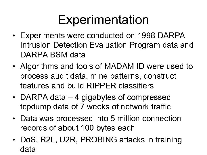 Experimentation • Experiments were conducted on 1998 DARPA Intrusion Detection Evaluation Program data and