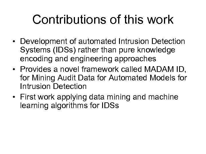 Contributions of this work • Development of automated Intrusion Detection Systems (IDSs) rather than