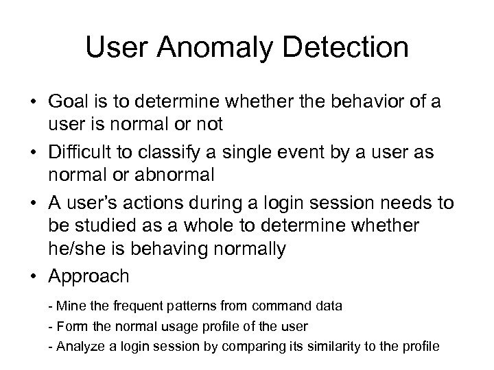 User Anomaly Detection • Goal is to determine whether the behavior of a user