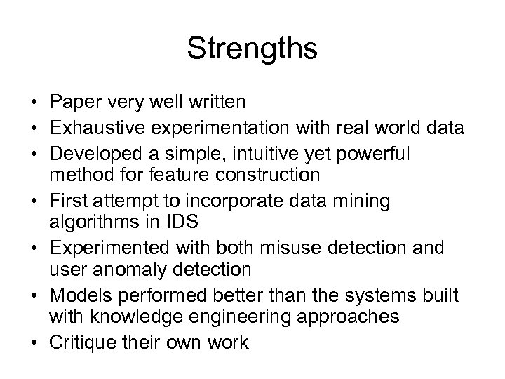 Strengths • Paper very well written • Exhaustive experimentation with real world data •