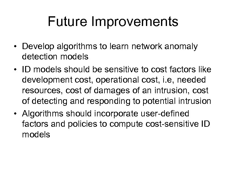 Future Improvements • Develop algorithms to learn network anomaly detection models • ID models