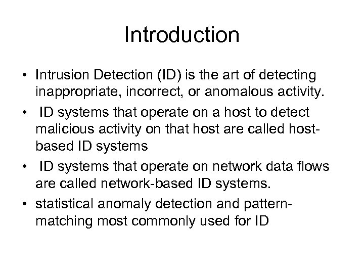 Introduction • Intrusion Detection (ID) is the art of detecting inappropriate, incorrect, or anomalous