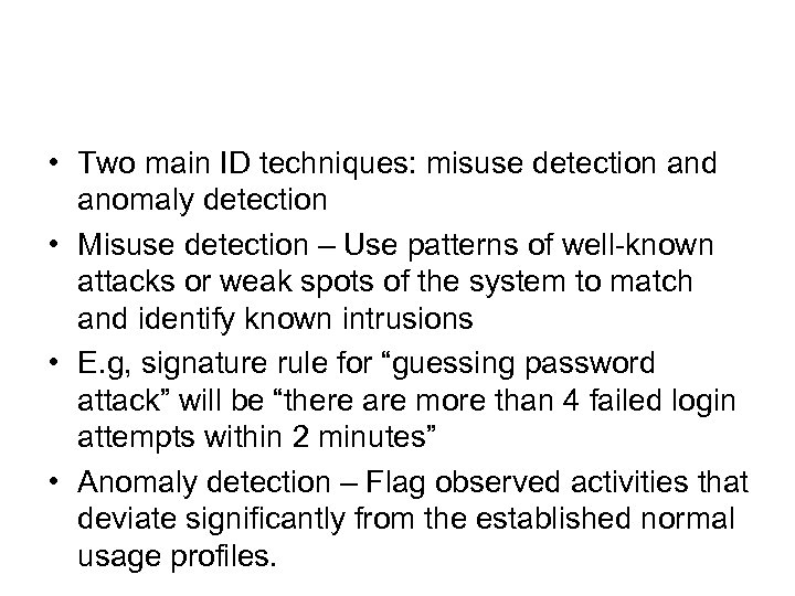 • Two main ID techniques: misuse detection and anomaly detection • Misuse detection