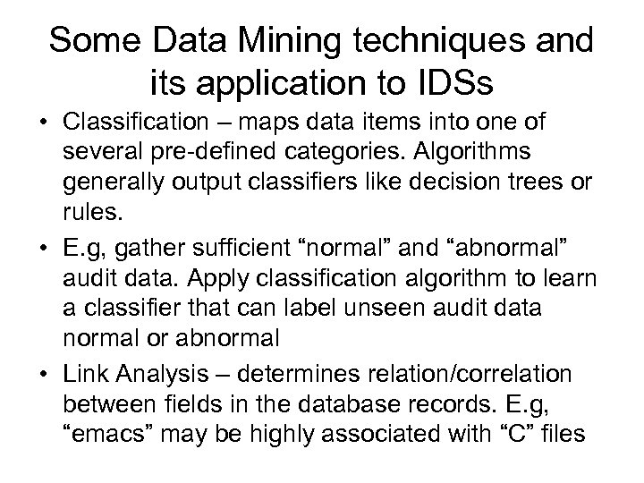 Some Data Mining techniques and its application to IDSs • Classification – maps data