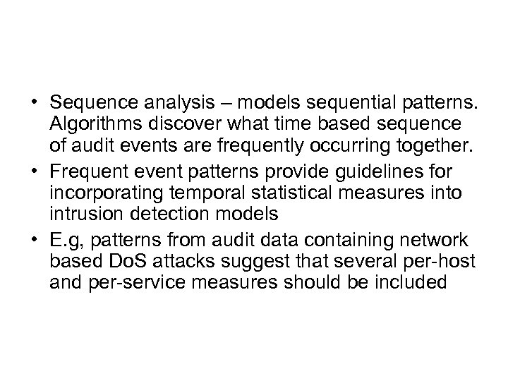 • Sequence analysis – models sequential patterns. Algorithms discover what time based sequence