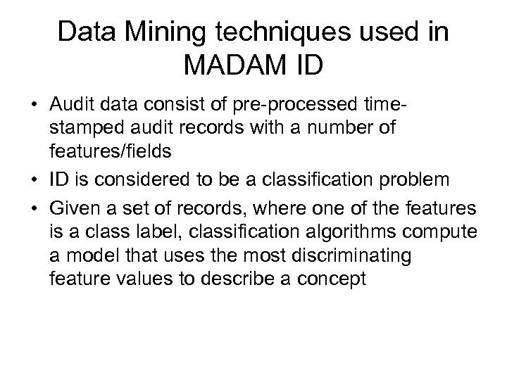 Data Mining techniques used in MADAM ID • Audit data consist of pre-processed timestamped