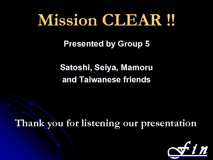 Mission CLEAR !! Presented by Group 5 Satoshi, Seiya, Mamoru and Taiwanese friends Thank