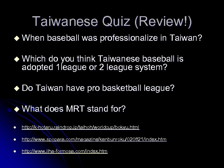 Taiwanese Quiz (Review!) u When baseball was professionalize in Taiwan? u Which do you