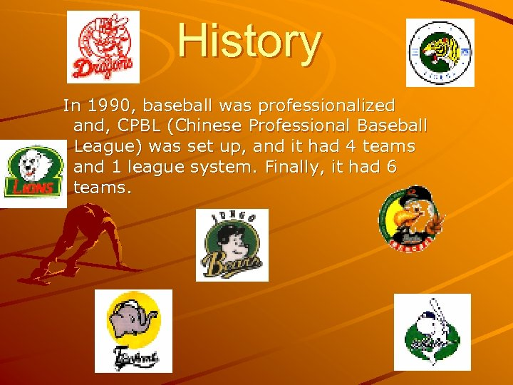 History In 1990, baseball was professionalized and, CPBL (Chinese Professional Baseball League) was set
