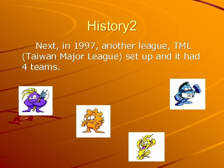 History 2 Next, in 1997, another league, TML (Taiwan Major League) set up and