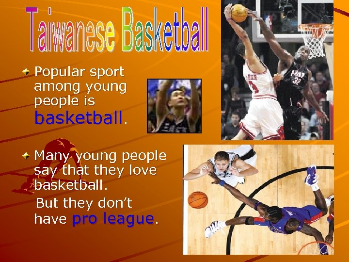 Popular sport among young people is basketball. Many young people say that they love