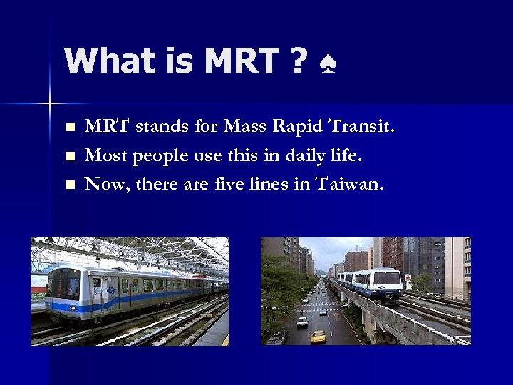What is MRT ? ♠ n n n MRT stands for Mass Rapid Transit.