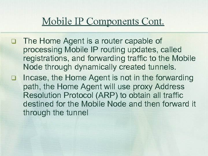 Mobile IP Components Cont. q q The Home Agent is a router capable of