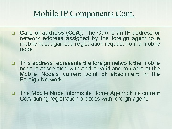 Mobile IP Components Cont. q Care of address (Co. A): The Co. A is