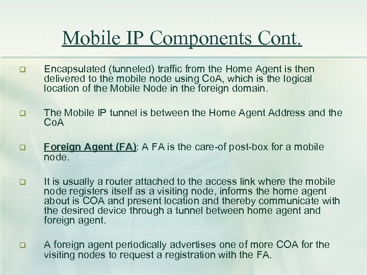 Mobile IP Components Cont. q Encapsulated (tunneled) traffic from the Home Agent is then