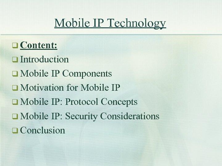 Mobile IP Technology q Content: q Introduction q Mobile IP Components q Motivation for