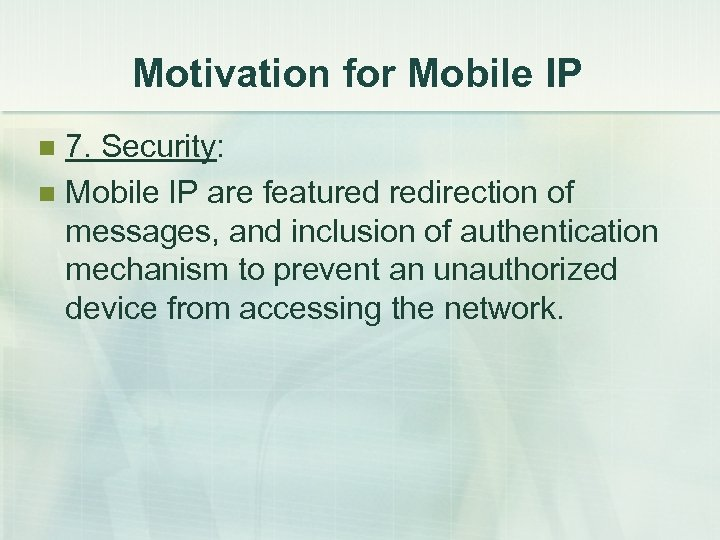 Motivation for Mobile IP 7. Security: n Mobile IP are featured redirection of messages,