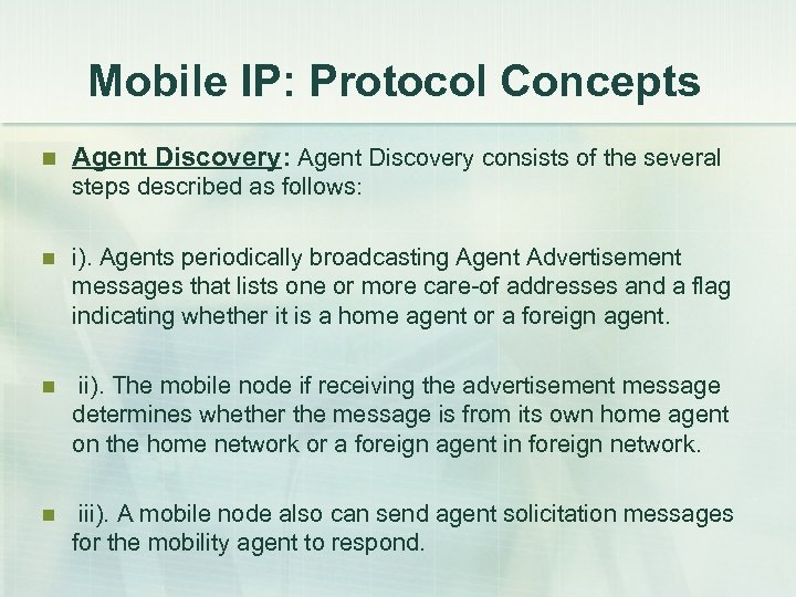 Mobile IP: Protocol Concepts n Agent Discovery: Agent Discovery consists of the several steps