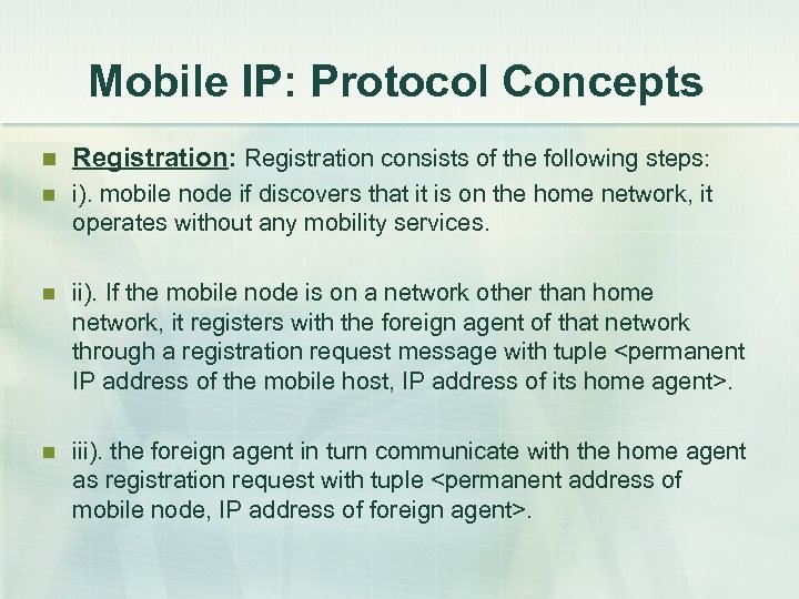 Mobile IP: Protocol Concepts n Registration: Registration consists of the following steps: n i).