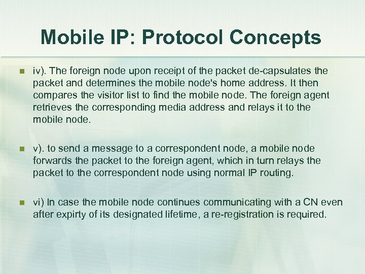Mobile IP: Protocol Concepts n iv). The foreign node upon receipt of the packet