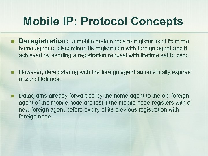 Mobile IP: Protocol Concepts n Deregistration: a mobile node needs to register itself from