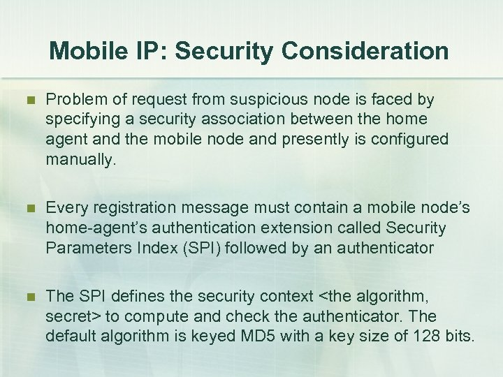Mobile IP: Security Consideration n Problem of request from suspicious node is faced by