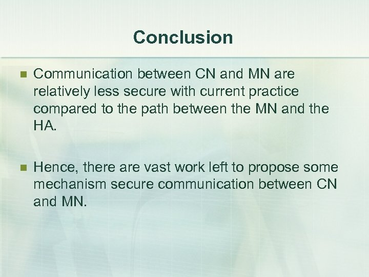Conclusion n Communication between CN and MN are relatively less secure with current practice
