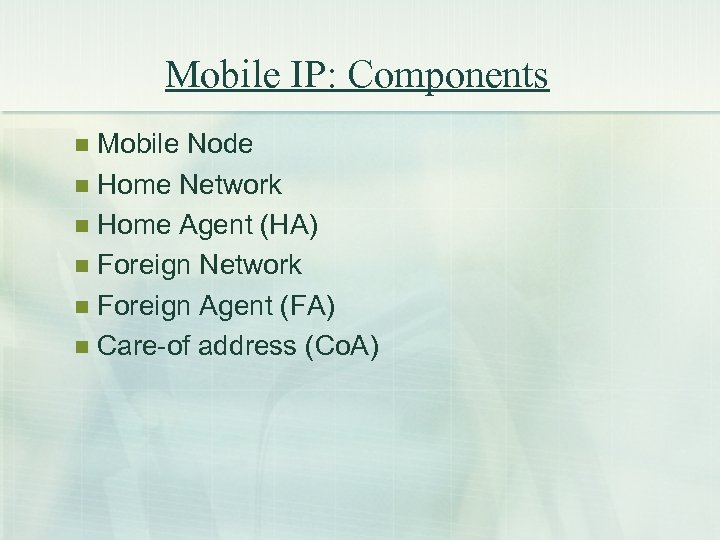 Mobile IP: Components Mobile Node n Home Network n Home Agent (HA) n Foreign