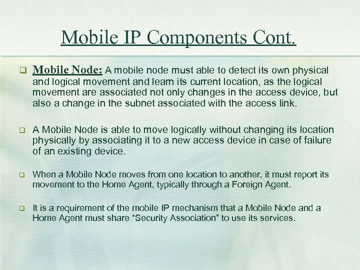 Mobile IP Components Cont. q Mobile Node: A mobile node must able to detect