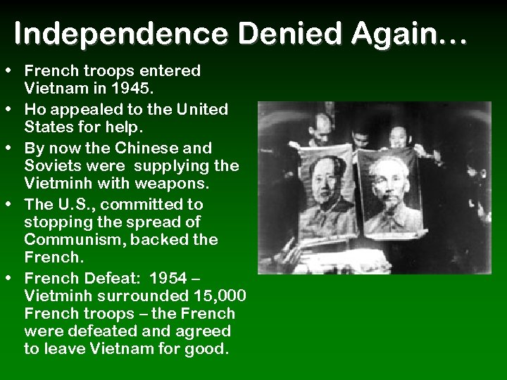 Independence Denied Again… • French troops entered Vietnam in 1945. • Ho appealed to