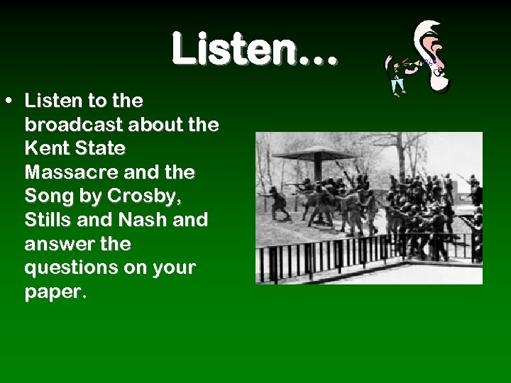 Listen… • Listen to the broadcast about the Kent State Massacre and the Song