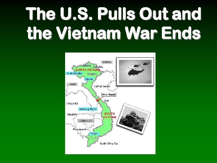 The U. S. Pulls Out and the Vietnam War Ends