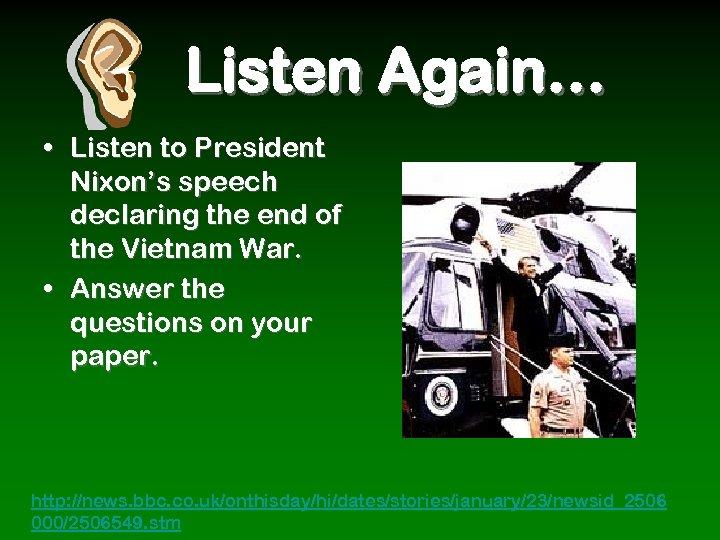 Listen Again… • Listen to President Nixon's speech declaring the end of the Vietnam