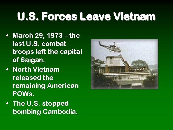 U. S. Forces Leave Vietnam • March 29, 1973 – the last U. S.