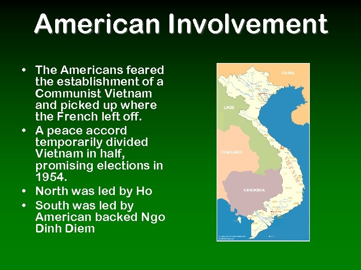 American Involvement • The Americans feared the establishment of a Communist Vietnam and picked