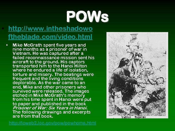 POWs • http: //www. intheshadowo ftheblade. com/video. html • Mike Mc. Grath spent five