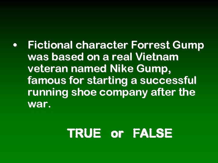 • Fictional character Forrest Gump was based on a real Vietnam veteran named