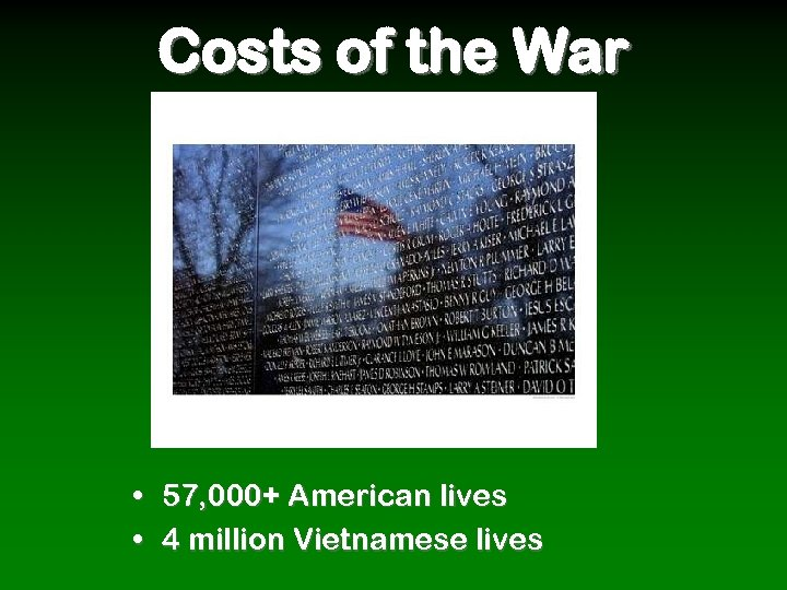 Costs of the War • • 57, 000+ American lives 4 million Vietnamese lives