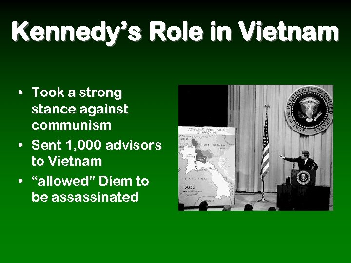 Kennedy's Role in Vietnam • Took a strong stance against communism • Sent 1,